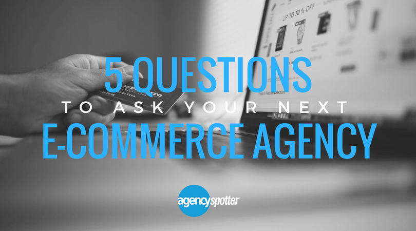 Agency-Spotter-5-Questions-Ecommerce