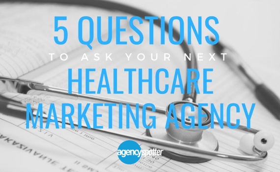 Agency-Spotter-5-Questions-Healthcare-Marketing-Agency