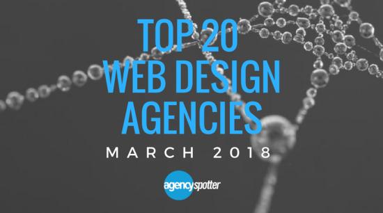 March 2018 top 20 web design agencies agency spotter