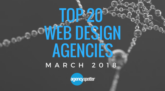 March 2018 top 20 web design agencies agency spotter
