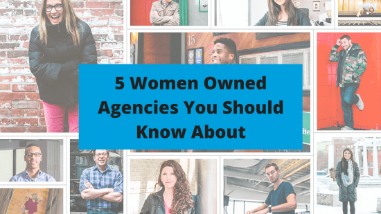 5 Women Owned Agencies You Should Know