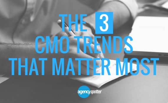 Top CMO trends that matter most agency spotter