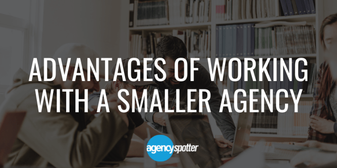 advantages of working with a smaller agency