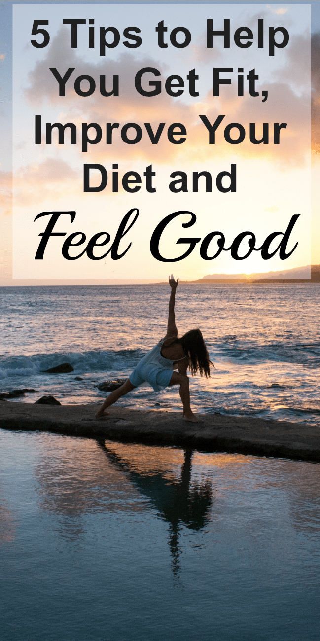 5 Tips To Help You Get Fit Improve Your Diet And Feel Good