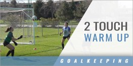 Goalkeeper: 2 Touch Warmup Progression