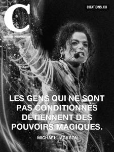 Michael Jackson: les gens qui ne sont pas conditionnés détiennent des pouvoirs magiques.