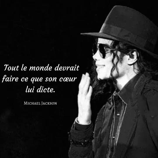 Suivre son cœur. Tout le monde devrait faire ce que son cœur lui dicte - Michael Jackson