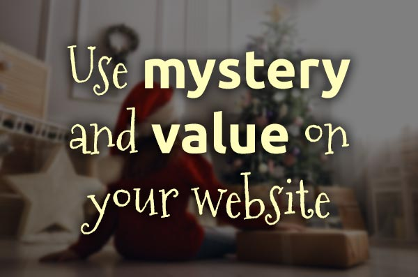 use mystery and value on your website