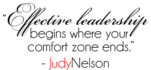 "Certifed Professional Coach Judy Nelson says ""Effective leadership begins where your comfort zone ends."""