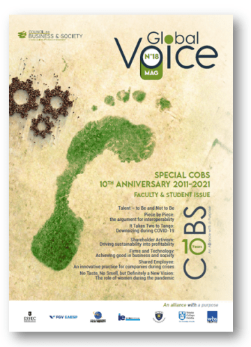 This Global Voice special 10 Years Anniversary Faculty and Student issue #18 is: 186 pages, 28 articles – faculty research-based and student winners and finalists from the 2021 CoBS CSR article competition, 8 Faculty 'Top Reads' articles (receiving most views and reads) from the last 5 years, From 34 contributors, An Editorial co-authored by Prof. Adrian Zicari, Executive Director of the Council on Business & Society and Prof. Mette Morsing, Head of UN PRME, A centre-spread timeline showing key moments and achievements in the Council's 10 years of existence, And a special 10 Years' Anniversary position statement from the Deans of the Council's schools.