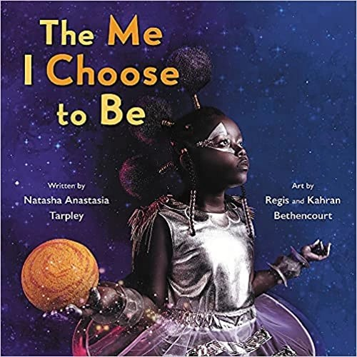The Me I Choose to Be by Natasha Anastasia Tarpley