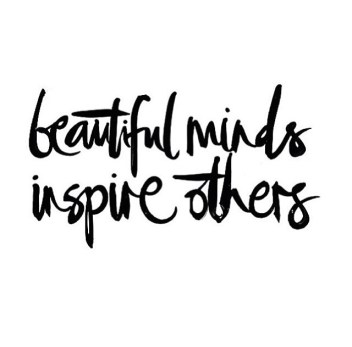 ~ Beautiful Minds Inspire Others ~