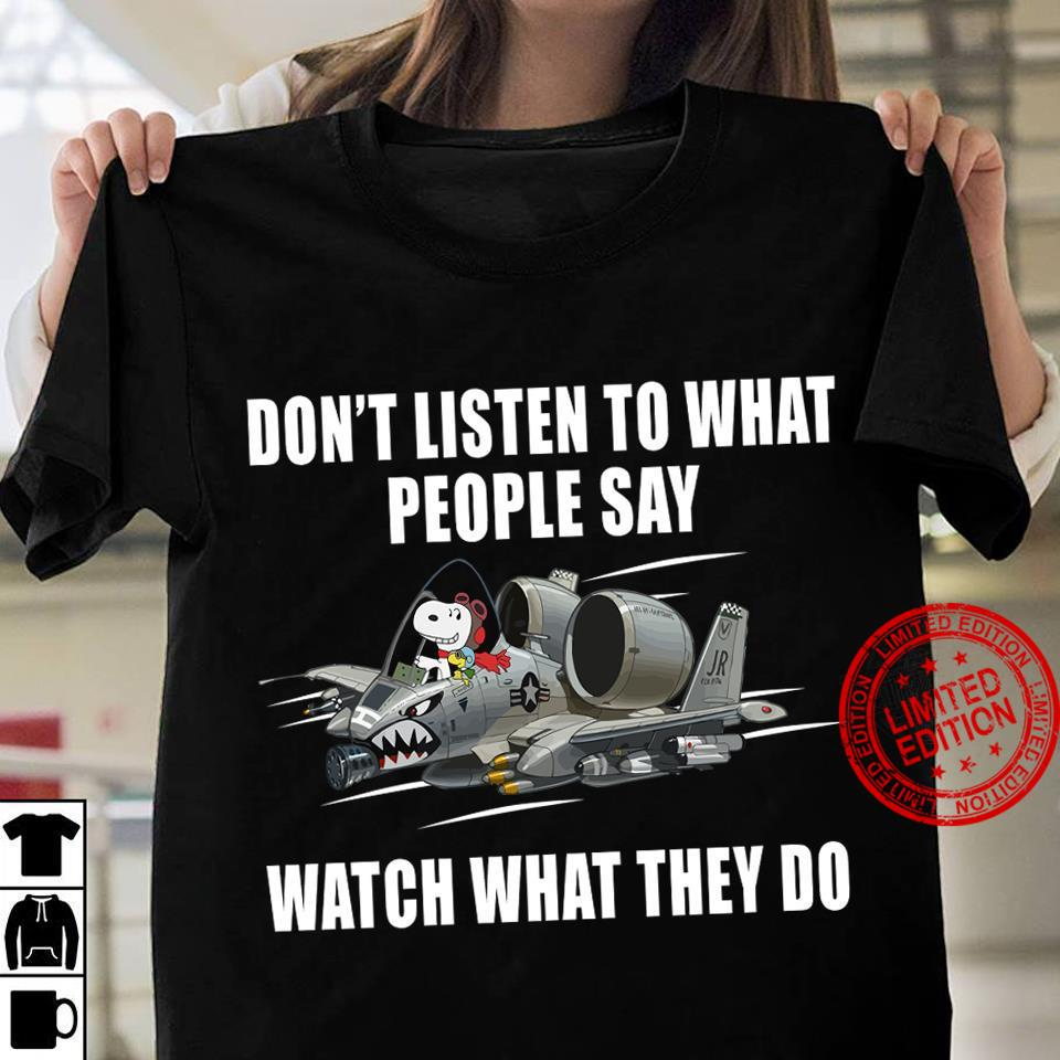 Snoopy Don't Listen To What People Say Watch What They Do Shirt
