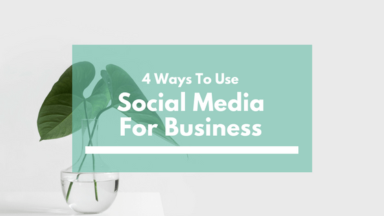 4 Ways To Use Social Media For Business