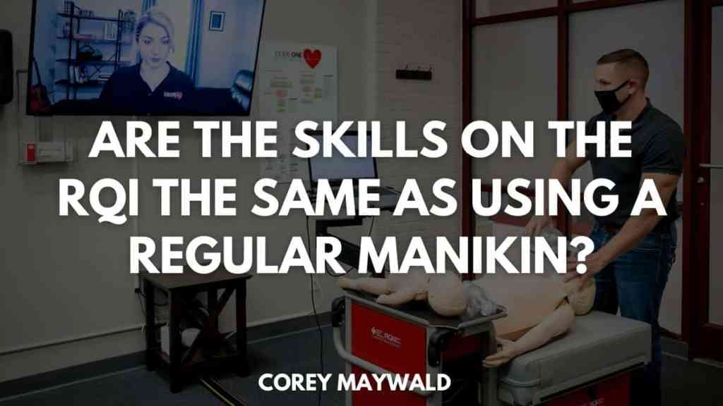 Are the skills on the RQI the same as using a regular manikin?
