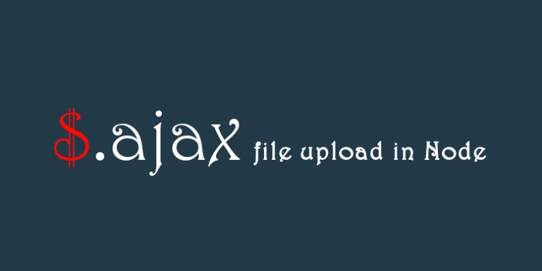 Ajax File Upload In Node Js Codeforgeek