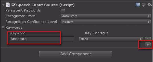 Click on the AddComponent on the SpeechManager and add the SpeechInputSource.cs script to it. Click on the plus sign and add the keyword Annotate We will come back shortly to add the keyword Annotate and the logic to it.