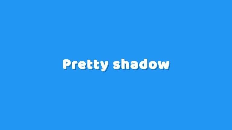 Pretty Shadow