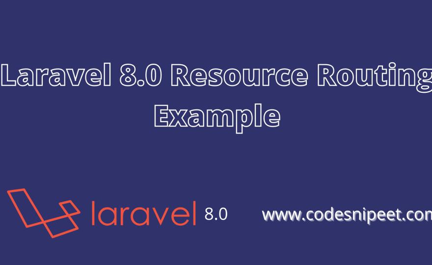 Laravel 8.0 Resource Routing Example