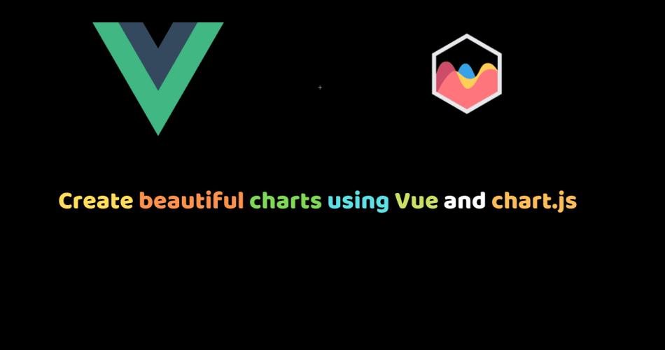 Create beautiful charts using Vue and chart.js