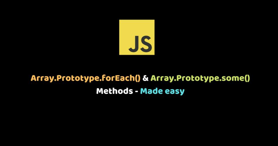 Array.Prototype.forEach() & Array.Prototype.some() Methods