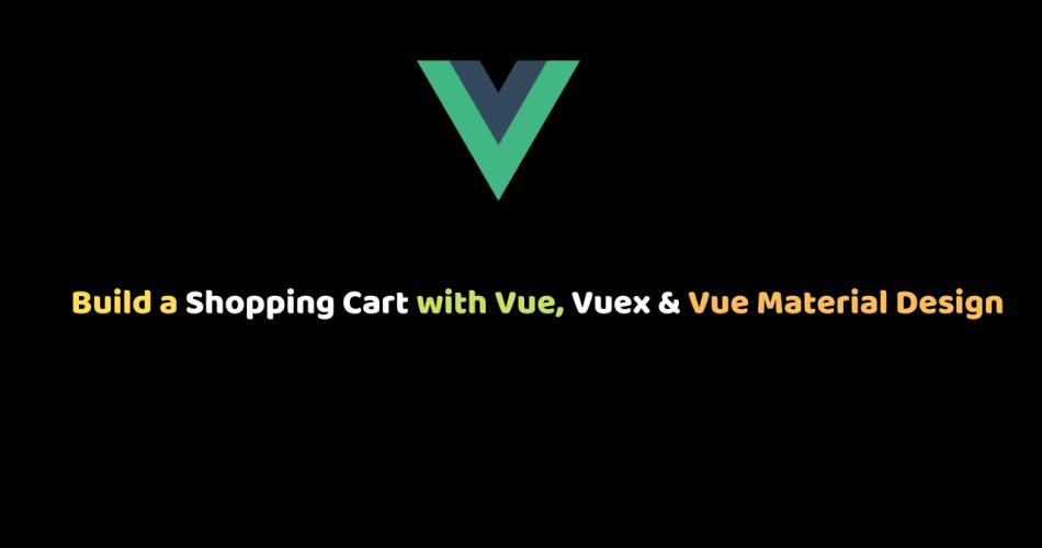 Build a Shopping Cart with Vue, Vuex & Vue Material Design