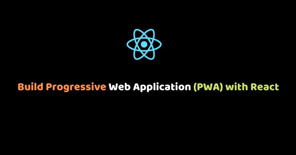 Build Progressive Web Application (PWA) with React