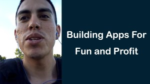 Building Apps For Fun and Profit