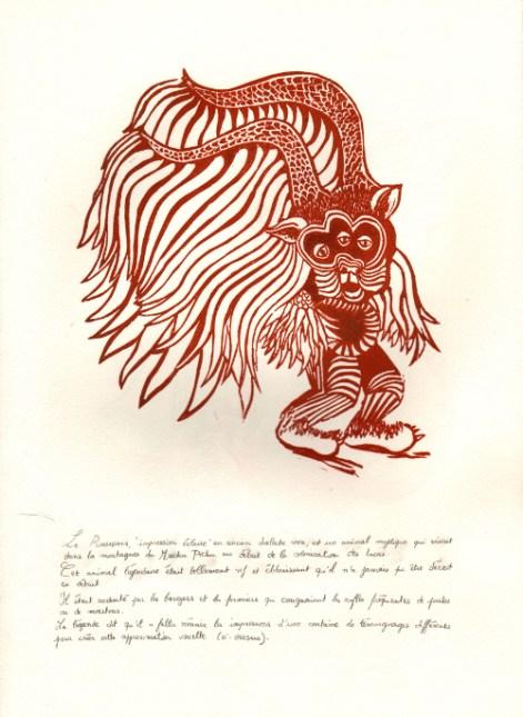 """Le Puamapata """"impression éclair"""", en ancien dialecte inca, est un animal mystique qui vivait dans les montagnes du Machu Pichu au début de la colonisation des Incas. Cet animal légendaire était tellement vif et éblouissant qu'il n'a jamais pu être décrit en détail. Il était redouté par les bergers et les fermiers qui craignaient les rafles fréquentes de poules ou moutons. La légende dit qu'il a fallut réunir les impressions d'une centaine de témoignages différents pour créer cette approximation visuelle.(ci-dessus)"""