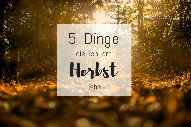 5 Dinge die ich am Herbst liebe