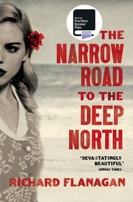 The Narrow Road to the Deep North by Richard Flanaghan