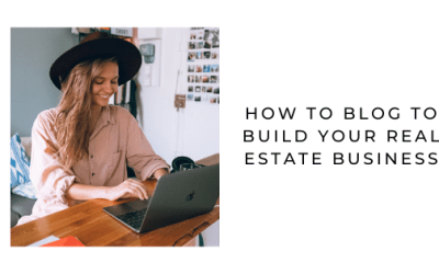 How to Blog to Build Your Real Estate Business