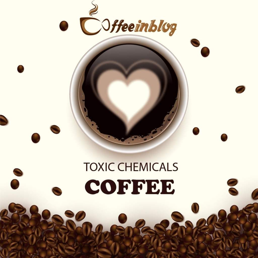 Toxic Chemicals Coffee