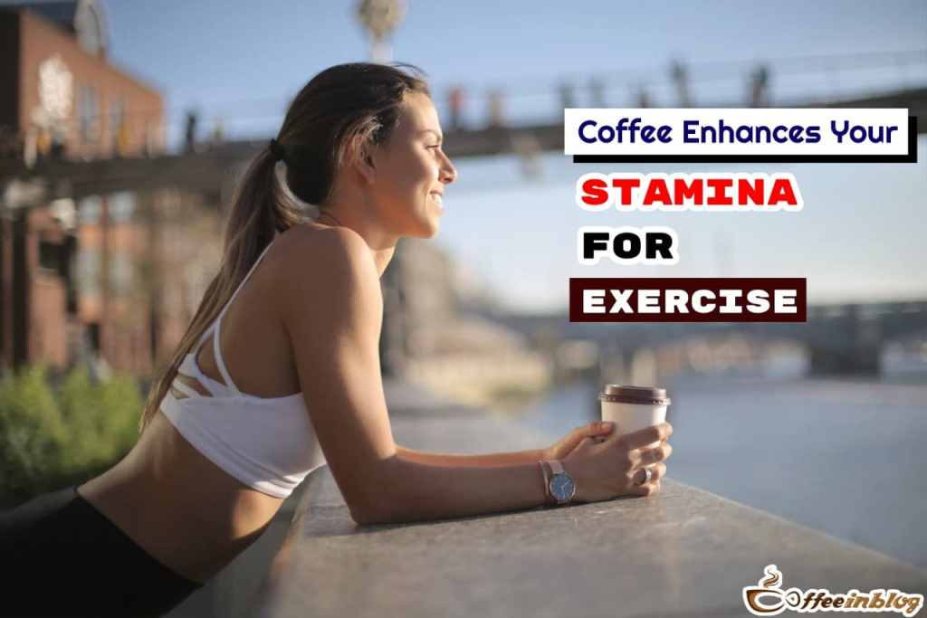 Coffee Enhance your Stamina for Exercise