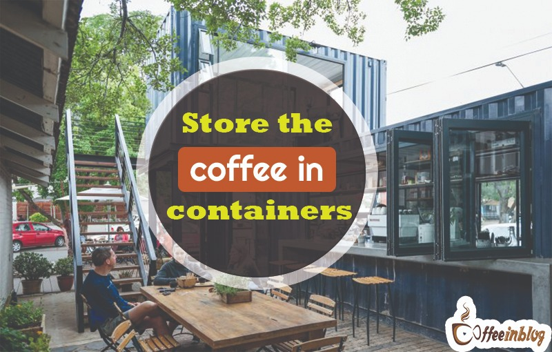 Store coffee in containers