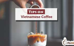 Tips on Vietnamese Coffee
