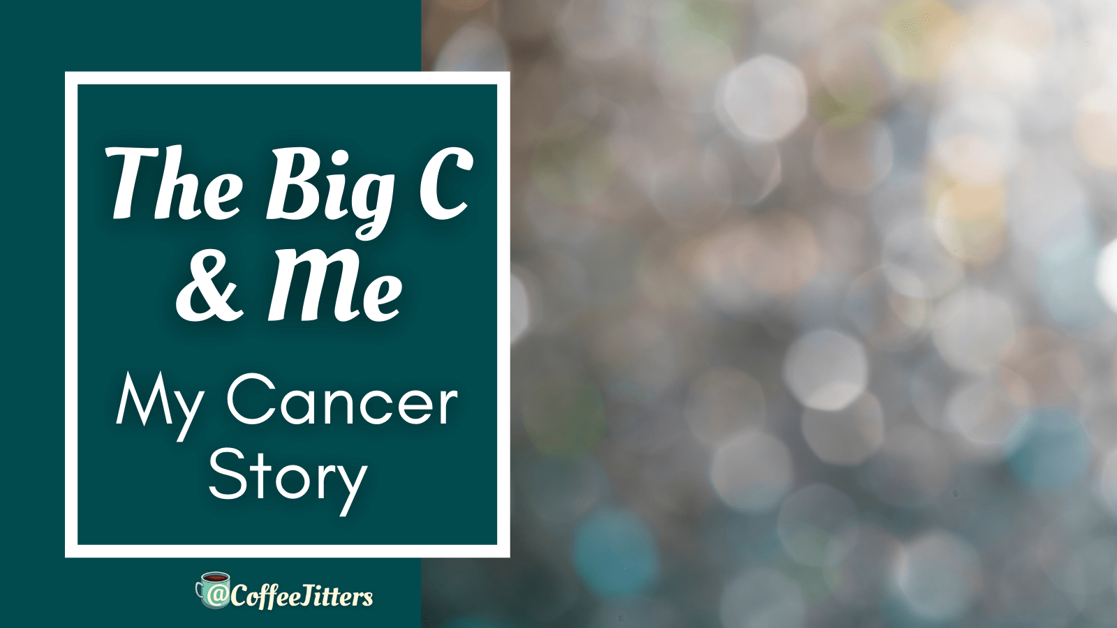 The Big C and Me:  My Cancer Story