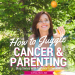 manage cancer and parenting