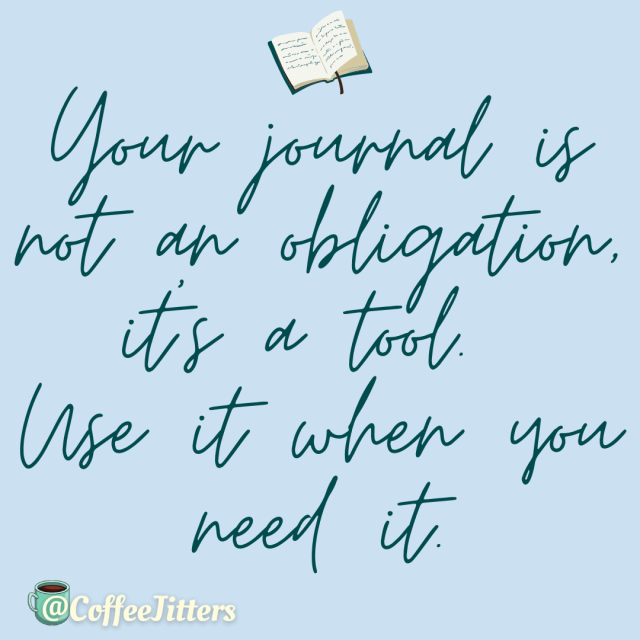 Your journal is not an obligation; it's a tool. Use it when you need it.  RESET: A Fresh Start for a New Year