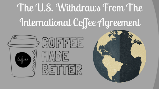 The Us Withdraws From The International Coffee Agreement Coffee