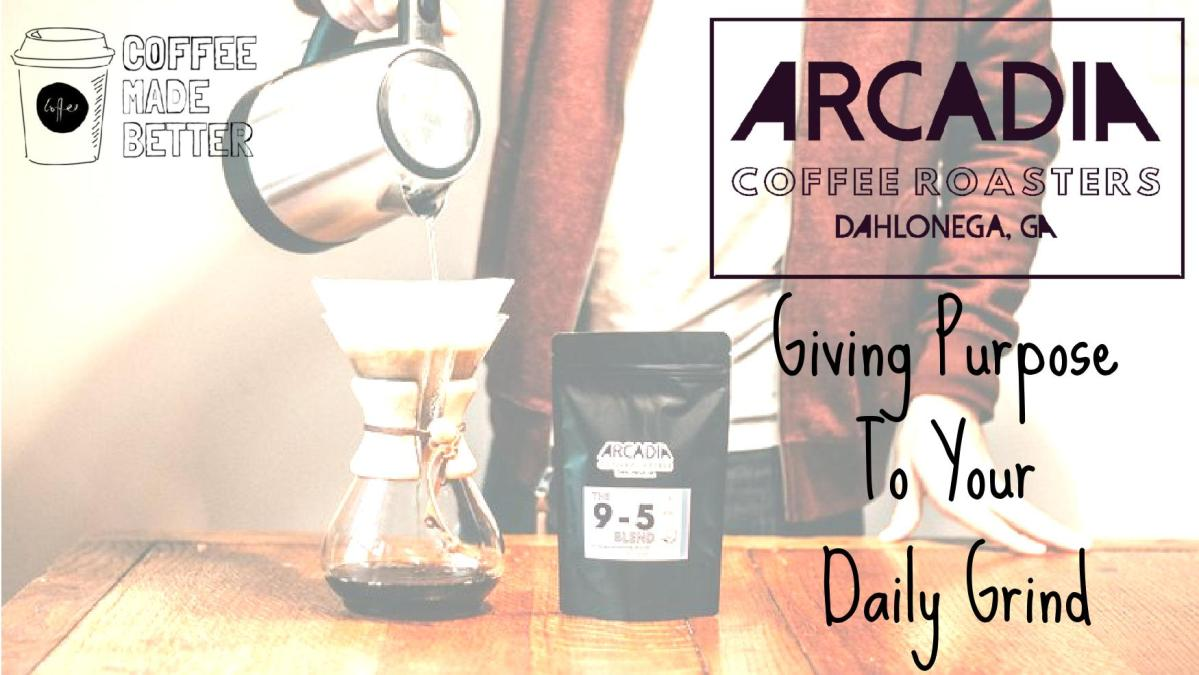 Arcadia Coffee Roasters: Giving Purpose To Your Daily Grind