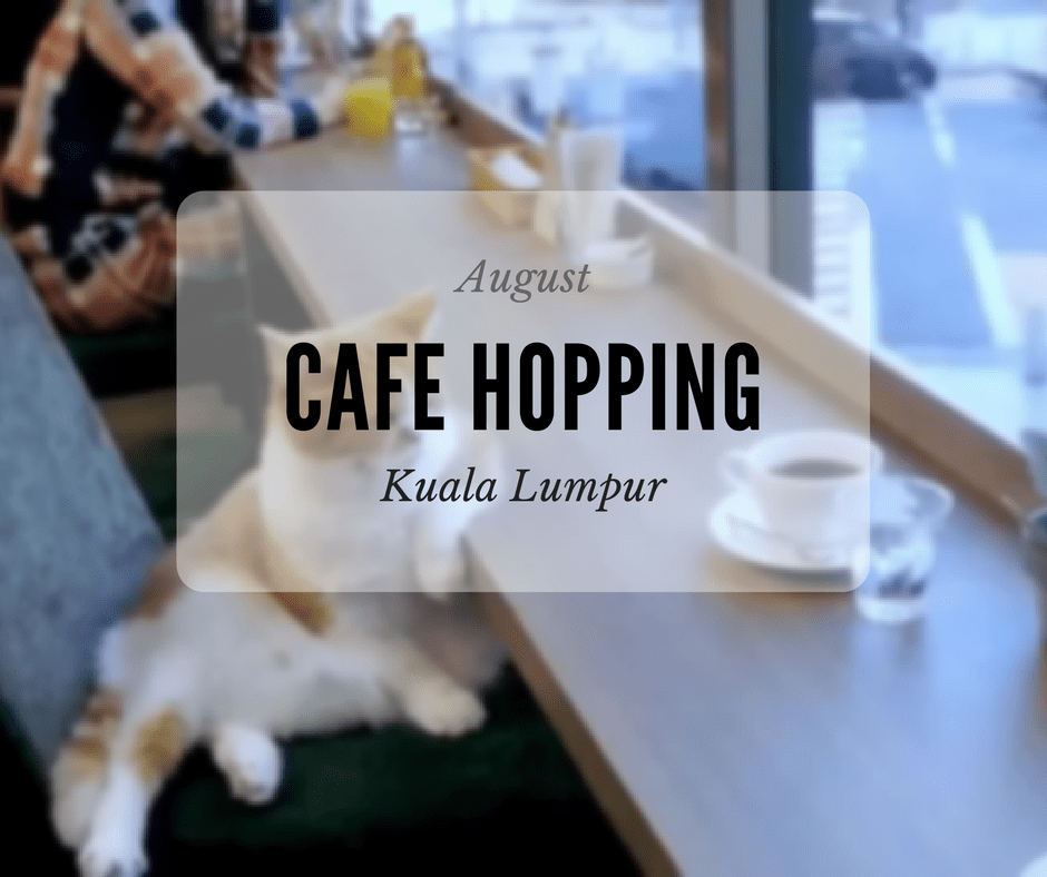 Cafe Hopping Around KL in August