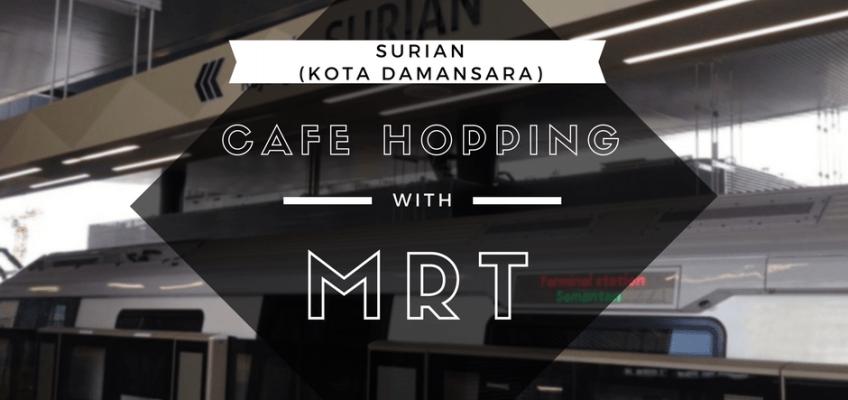 Cafe Hopping Near Surian MRT Station (Kota Damansara)