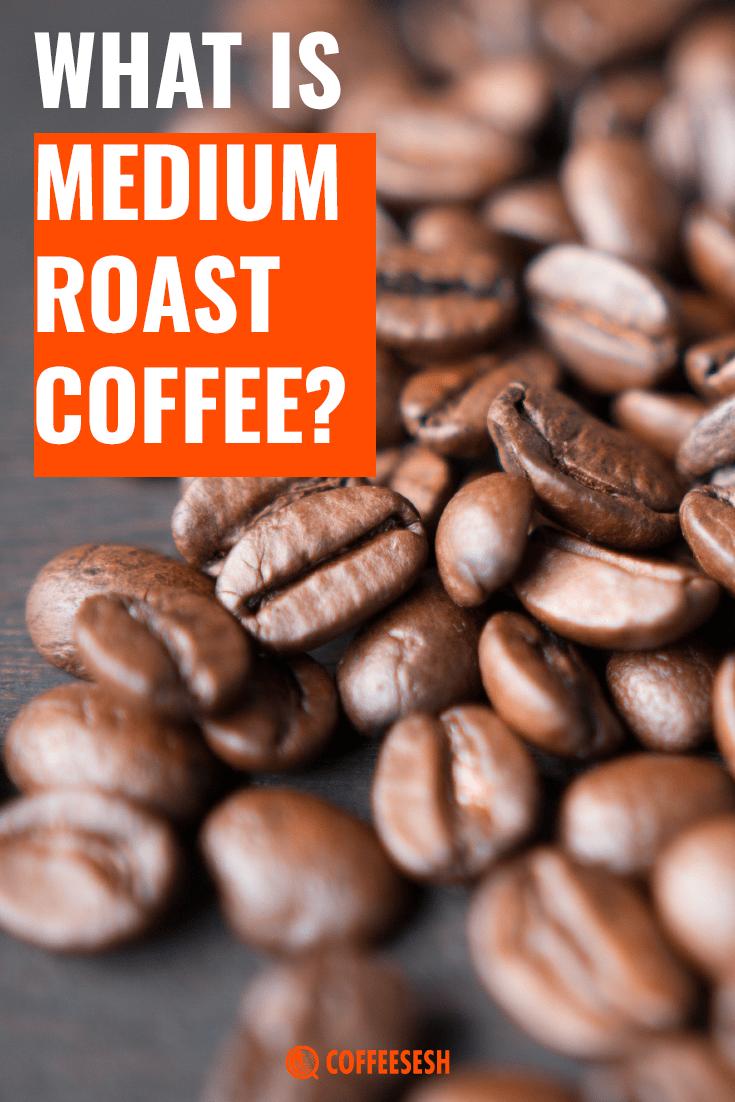 Coffee Basics: What is Medium Roast Coffee?