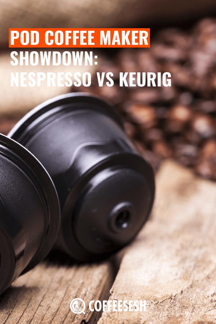 Pod Coffee Makers Showdown: Nespresso VS Keurig