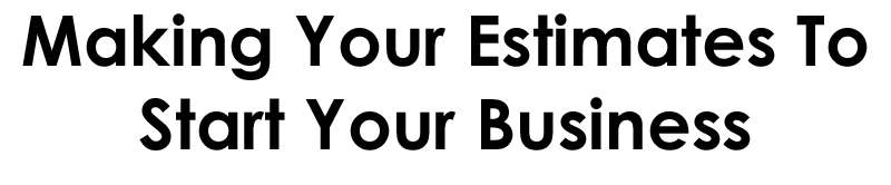 Making Your Estimates To Start Your Business
