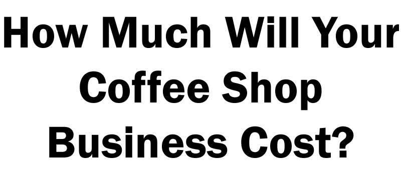 how much will your coffee shop business cost