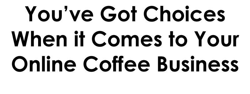 how to open your online coffee business, how to start a coffee shop