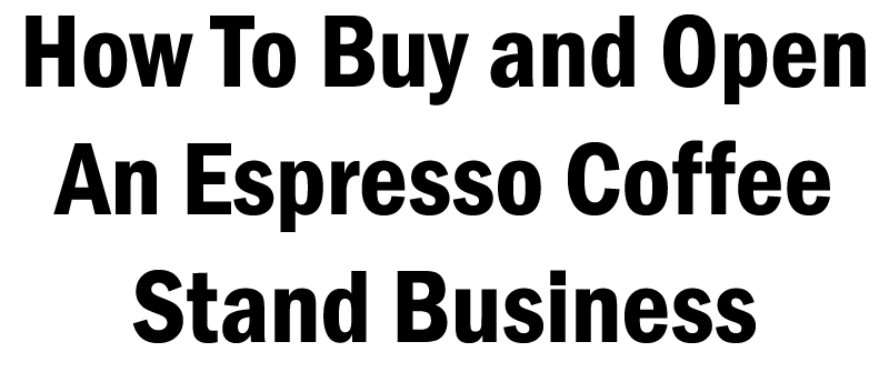 How To Buy and Open An Espresso Coffee Stand Business