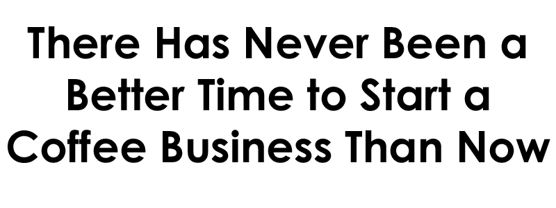 There has never been a better time to start a business than now
